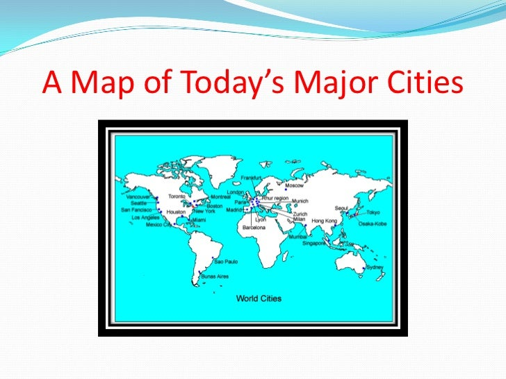 A Map of Today's Major Cities<br />