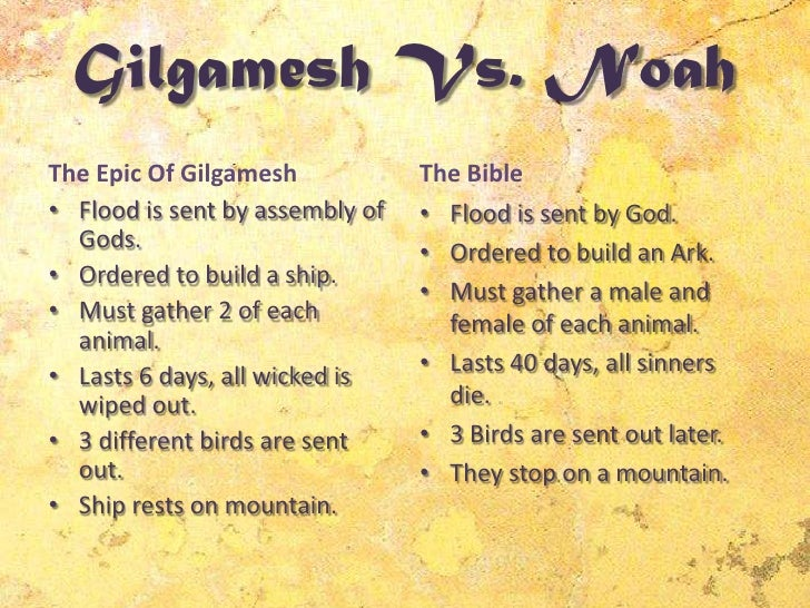 a comparison of the epic of gilgamesh and noah and the flood Get an answer for 'compare and contrast the flood stories of the bible and the epic of gilgamesh what are some differences in the story and what are some similarities.
