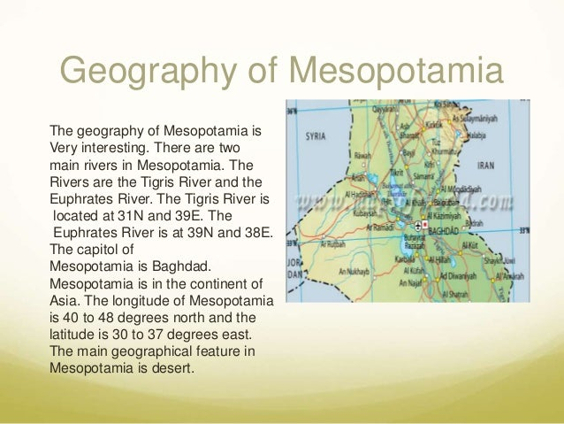 geographic features of mesopotamia essay Compare and contrast: egypt and mesopotamia essaysthroughout the history of the earth, man has evolved from nomadic hunters and gatherers into the civilized people we are today.