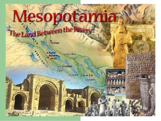 MESOPOTAMIA  The land between rivers.