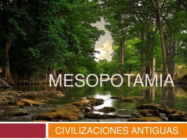 MESOPOTAMIA CIVILIZACIONES ANTIGUAS