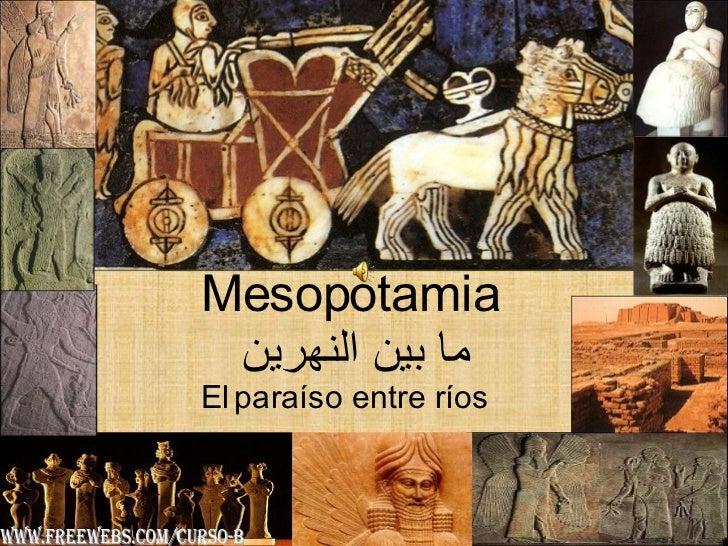 Mesopotamia   ما بين النهرين   El   paraíso entre ríos www.freewebs.com/curso-b