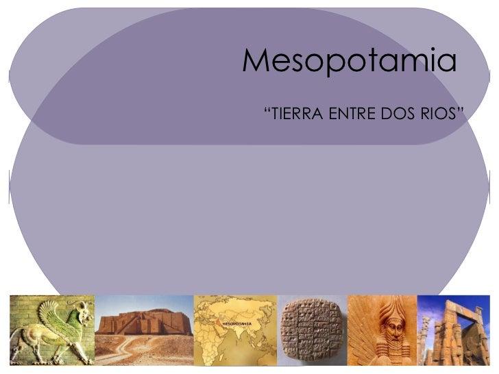 "Mesopotamia "" TIERRA ENTRE DOS RIOS"""