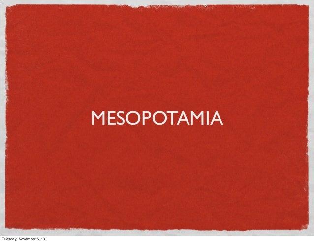MESOPOTAMIA  Tuesday, November 5, 13
