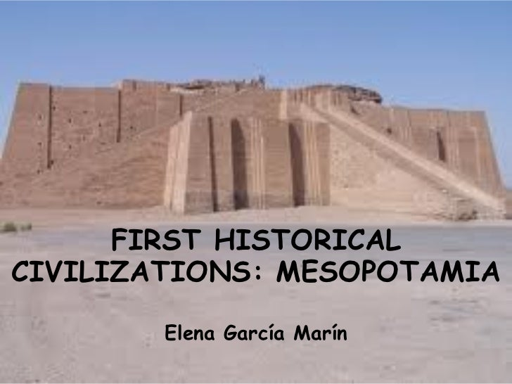 FIRST HISTORICAL CIVILIZATIONS: MESOPOTAMIA Elena García Marín