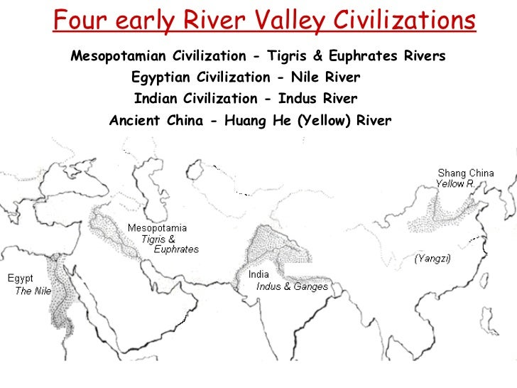 the development of major civilizations formed in river valleys egypt china india and mesopotamia Egypt = nile river valley and delta (africa) phoenicians: mediterranean coast india = indus river valley (south asia) nubia = upper (southern) nile river (africa) china = huang he (yellow) river valley (east asia.