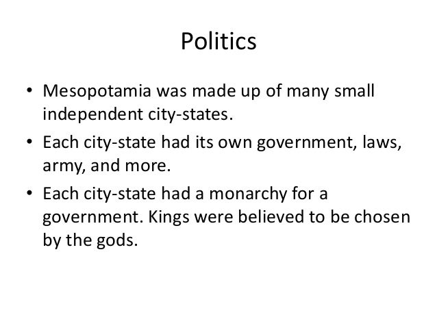 mesopotamia government Type of government: mesopotamia was ruled by kings the kings only ruled a single city though, rather than the entire civilization for example, the city of babylon.