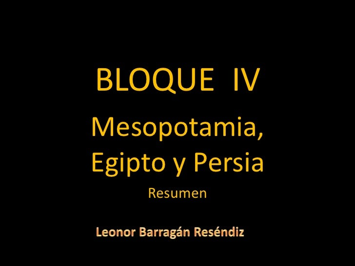 BLOQUE IVMesopotamia,Egipto y Persia    Resumen