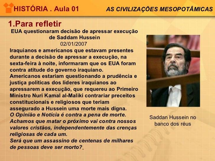 HISTÓRIA . Aula 01 1.Para refletir AS CIVILIZAÇÕES MESOPOTÂMICAS EUA questionaram decisão de apressar execução de Saddam H...