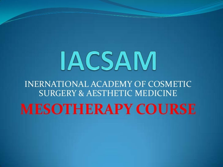 IACSAM<br />INERNATIONAL ACADEMY OF COSMETIC SURGERY & AESTHETIC MEDICINE<br />MESOTHERAPY COURSE<br />