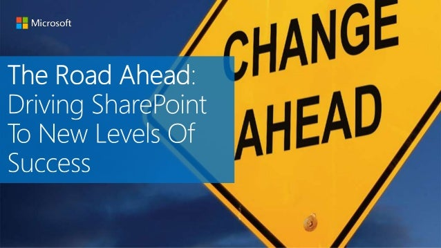 Maine User Group - The Road Ahead: Driving SharePoint To New Levels Of Success