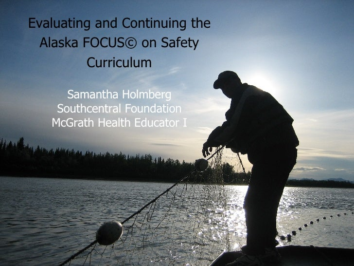 Evaluating and Continuing the Alaska FOCUS© on Safety Curriculum Samantha Holmberg Southcentral Foundation McGrath Health ...