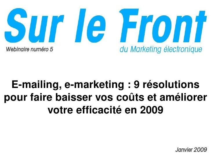 Webinaire numéro 5      E-mailing, e-marketing : 9 résolutions pour faire baisser vos coûts et améliorer          votre ef...