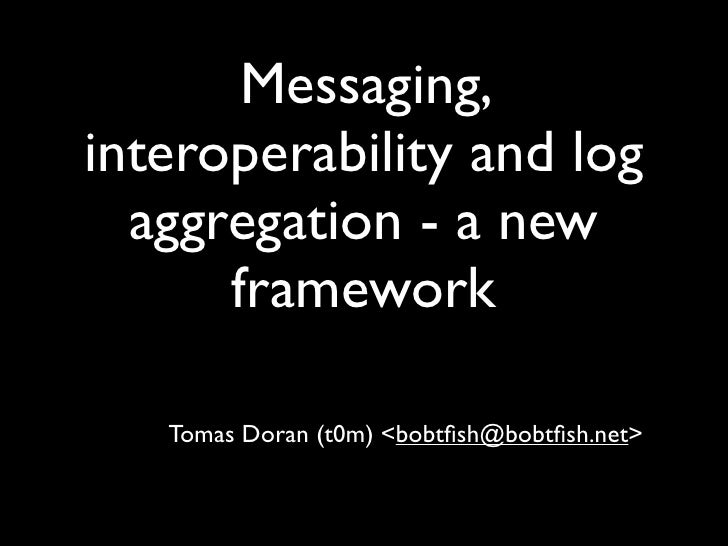 Messaging, interoperability and log aggregation - a new framework