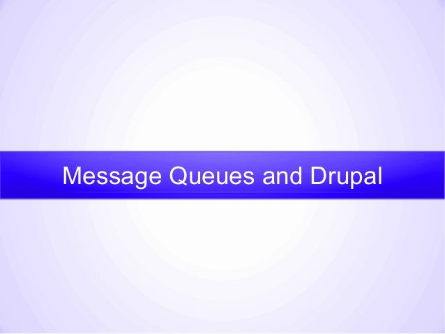 Message Queues and Drupal