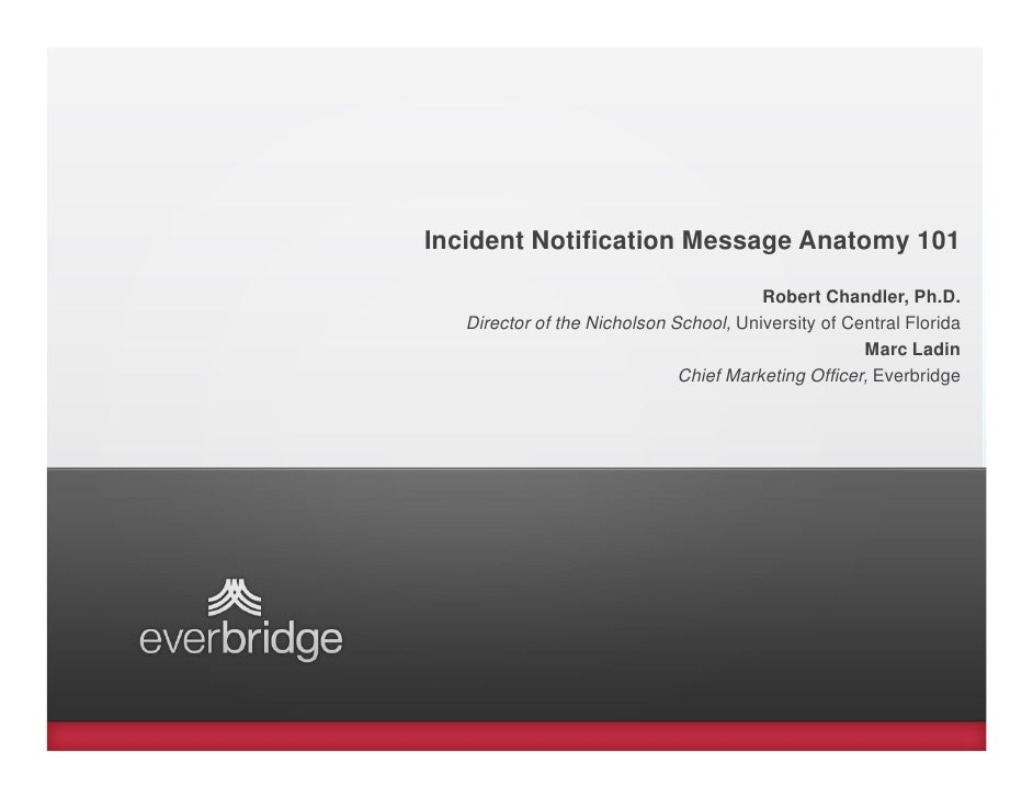 Incident Notification Message Anatomy 101                                        Robert Chandler, Ph.D.   Director of the ...