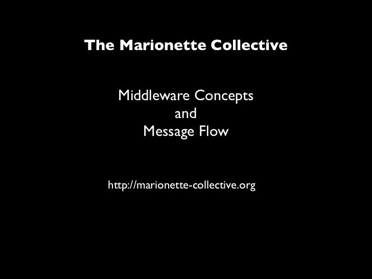 The Marionette Collective       Middleware Concepts             and        Message Flow     http://marionette-collective.o...