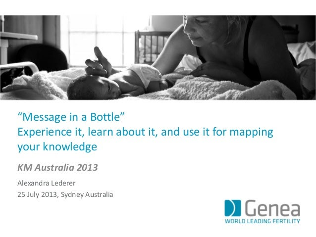 """""""Message in a Bottle"""" Experience it, learn about it, and use it for mapping your knowledge KM Australia 2013 Alexandra Led..."""