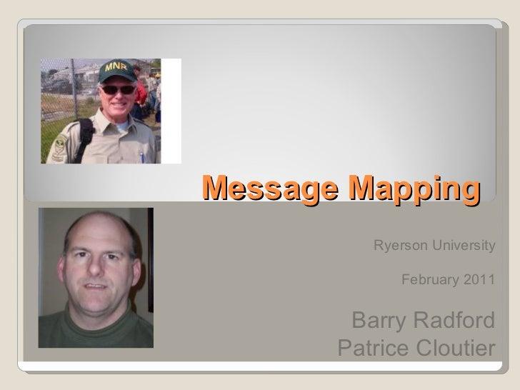 Message Mapping <ul><ul><li>Ryerson University </li></ul></ul><ul><li>February 2011 </li></ul><ul><li>Barry Radford </li><...