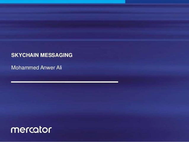 SKYCHAIN MESSAGING Mohammed Anwer Ali