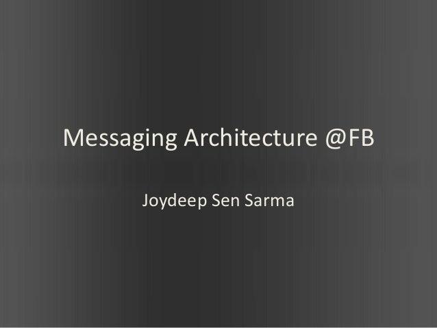 Messaging Architecture @FB      Joydeep Sen Sarma