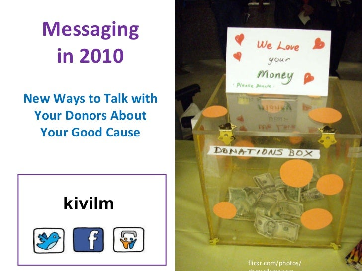 flickr.com/photos/ daquellamanera Messaging in 2010 New Ways to Talk with Your Donors About Your Good Cause kivilm