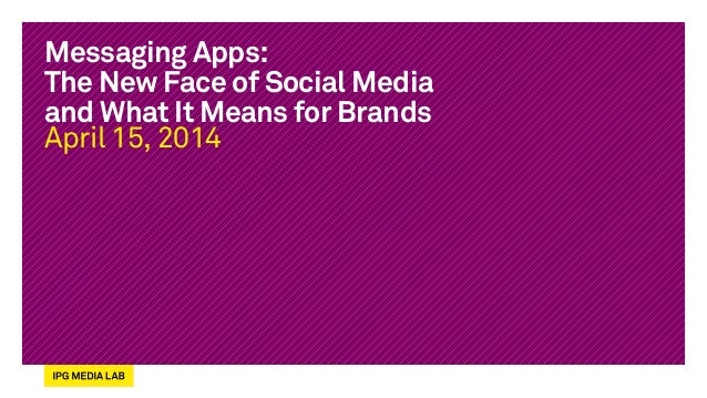 Messaging Apps: The New Face of Social Media and What It Means for Brands April 15, 2014