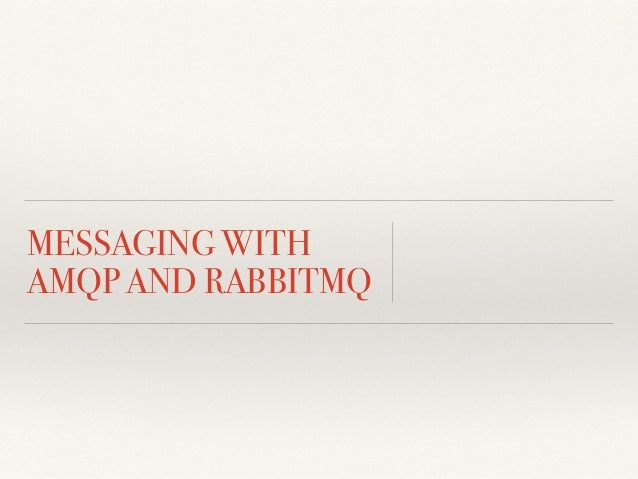 MESSAGING WITH  AMQP AND RABBITMQ
