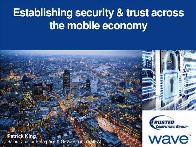Establishing security & trust across the mobile economy  Patrick King Sales Director Enterprise & Government (EMEA)  © 201...