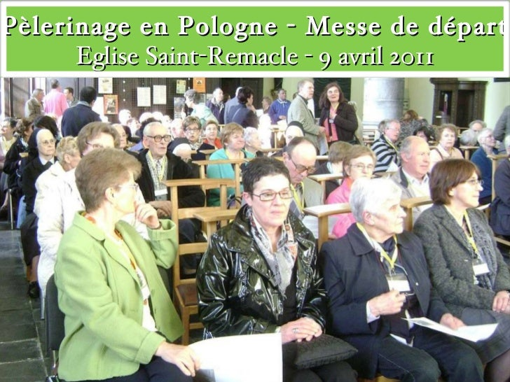 Pèlerinage en Pologne - Messe de départ Eglise Saint-Remacle - 9 avril 2011