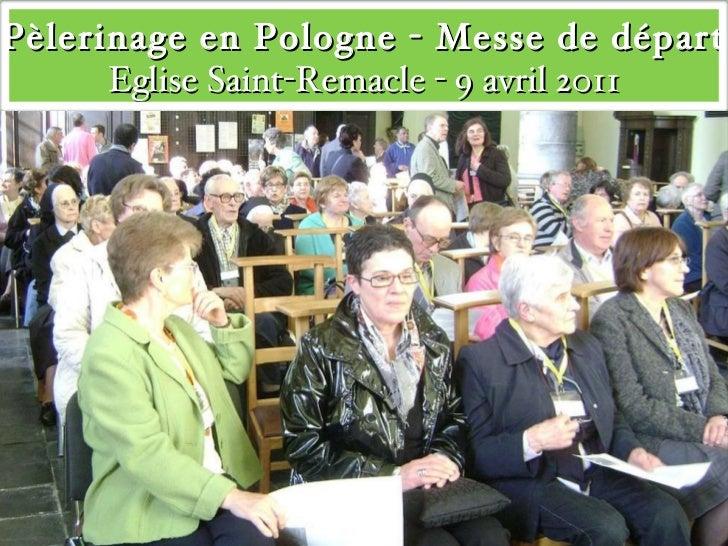 Pèlerinage en Pologne - Messe de départ Eglise Saint-Remacle - 9 avril 2011