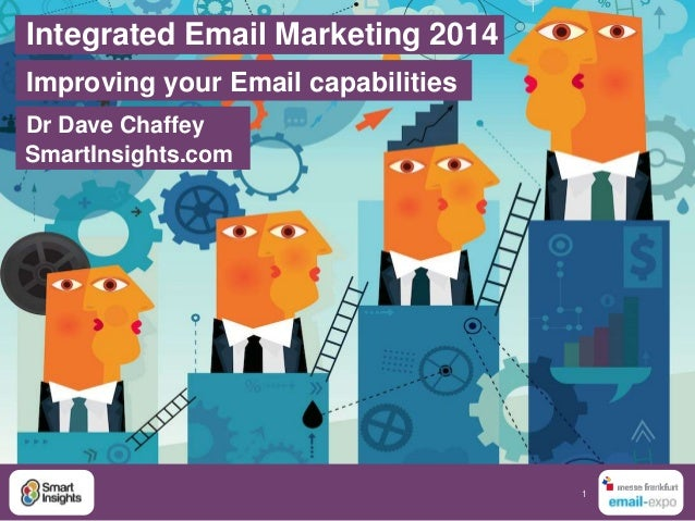 1 Integrated Email Marketing 2014 Improving your Email capabilities Dr Dave Chaffey SmartInsights.com