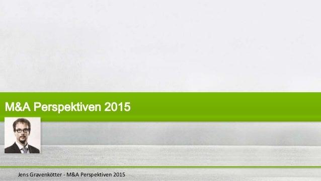 Jens Gravenkötter - M&A Perspektiven 2015 M&A Perspektiven 2015
