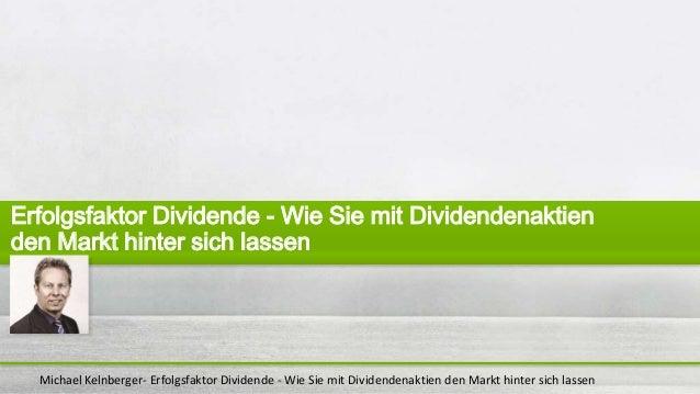 Michael Kelnberger- Erfolgsfaktor Dividende - Wie Sie mit Dividendenaktien den Markt hinter sich lassen Erfolgsfaktor Divi...