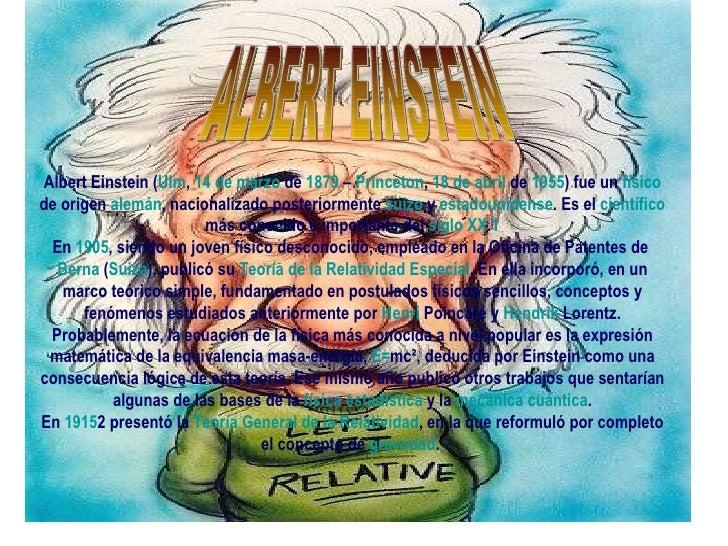 Albert Einstein ( Ulm ,  14 de marzo  de  1879  –  Princeton ,  18 de abril  de  1955 ) fue un  físico  de origen  alemán ...