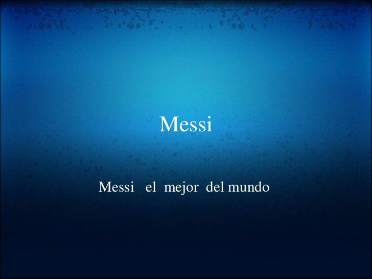 Messi Messi  el mejor del mundo