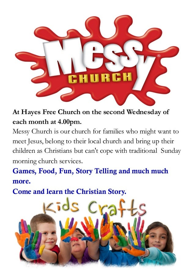 At Hayes Free Church on the second Wednesday ofeach month at 4.00pm.Messy Church is our church for families who might want...