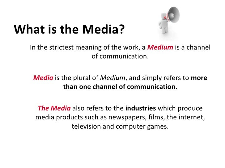 What is the Media?<br />	In the strictest meaning of the work, a Medium is a channel of communication.  <br />Media is the...