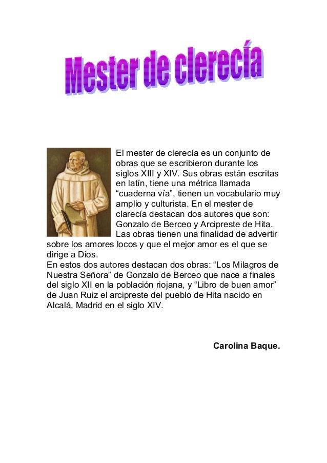 El mester de clerecía es un conjunto deobras que se escribieron durante lossiglos XIII y XIV. Sus obras están escritasen l...
