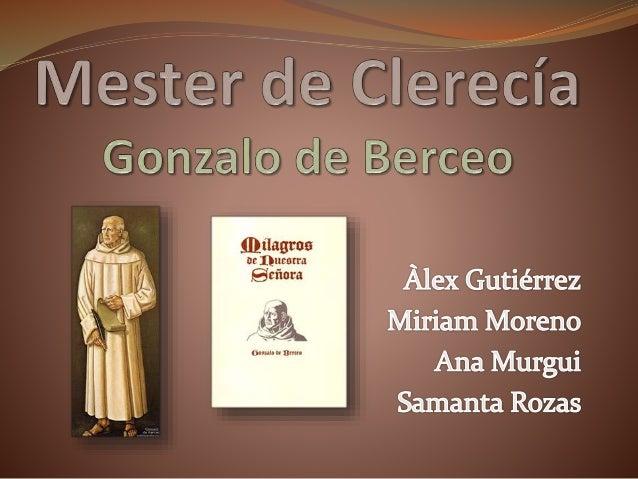  Mester de Clerecía  Introducción  Características  Gonzalo de Berceo  Biografía  Recursos  Obra: Milagros de Nuest...