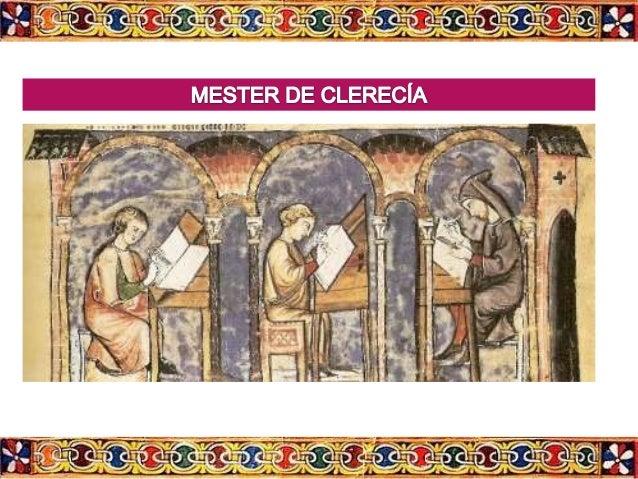 Mester de clerecía • Escuela poética que surge a mediados del siglo XIII y que da a luz una serie de poemas formalmente mu...