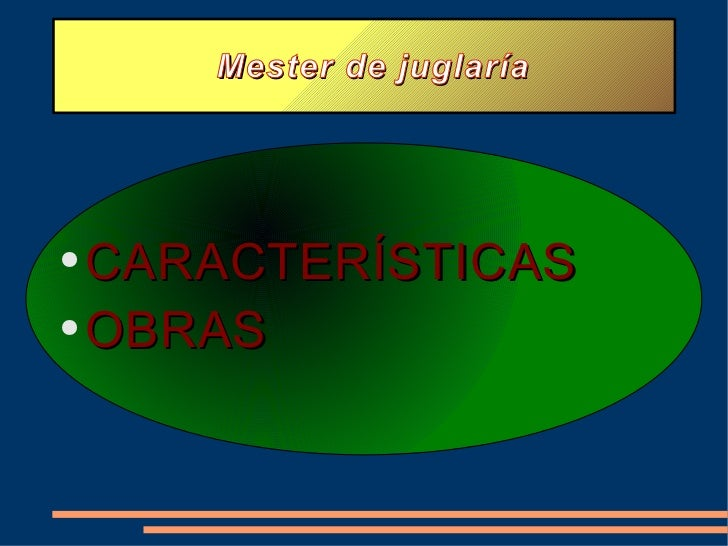 Mester de juglaría <ul><li>CARACTERÍSTICAS </li></ul><ul><li>OBRAS </li></ul>