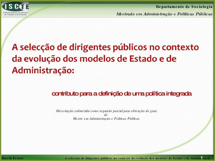 A selecção de dirigentes públicos no contexto da evolução dos modelos de Estado e de Administração - Mestrado David Ferraz