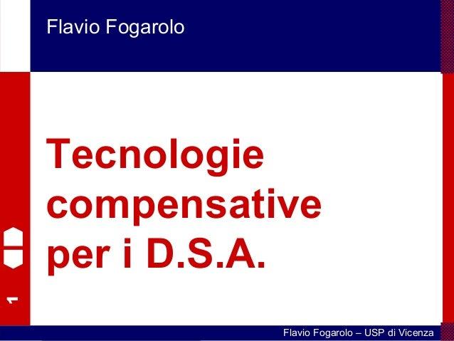 1 Flavio Fogarolo – USP di Vicenza Flavio Fogarolo Tecnologie compensative per i D.S.A.