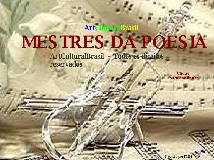 ArtCulturalBrasil  -  Todos os direitos reservados MESTRES DA POESIA Clique para continuar Art Cultural Brasil 2ª edição p...