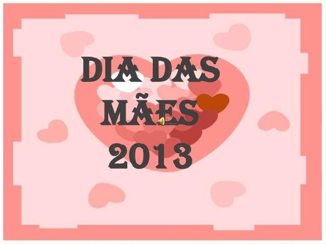 DIA DAS MÃES 2013DIA DASMÃES2013