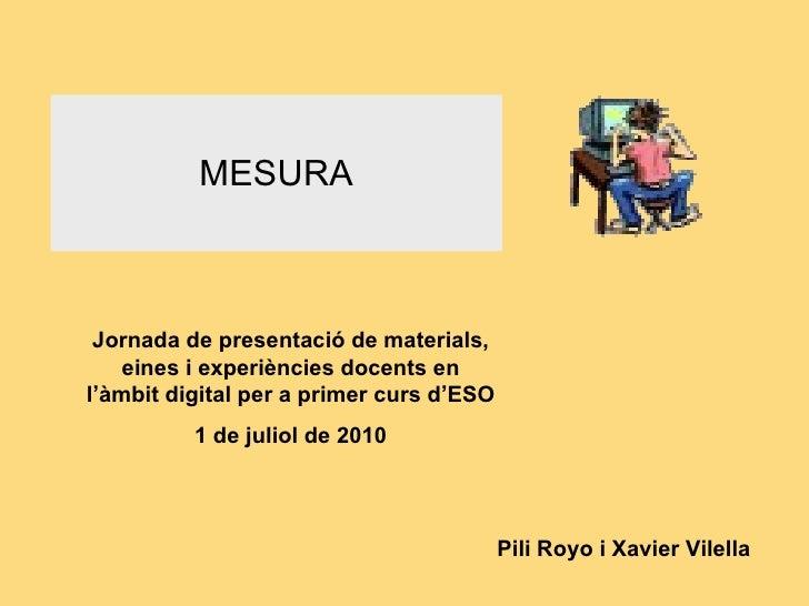 MESURA Pili Royo i Xavier Vilella Jornada de presentació de materials, eines i experiències docents en l'àmbit digital per...