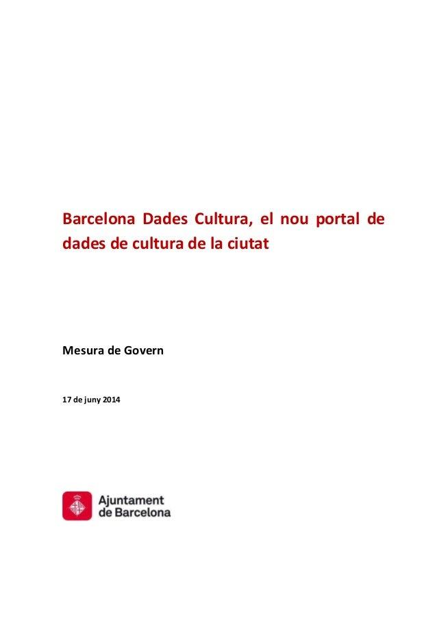 Barcelona Dades Cultura, el nou portal de dades de cultura de la ciutat Mesura de Govern 17 de juny 2014