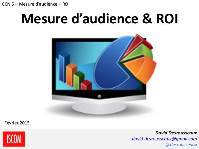 Desrousseaux David / ISCOM - CCN5 2014-2015 David Desrousseaux david.desrousseaux@gmail.com @desrousseaux Février 2015 CCN...
