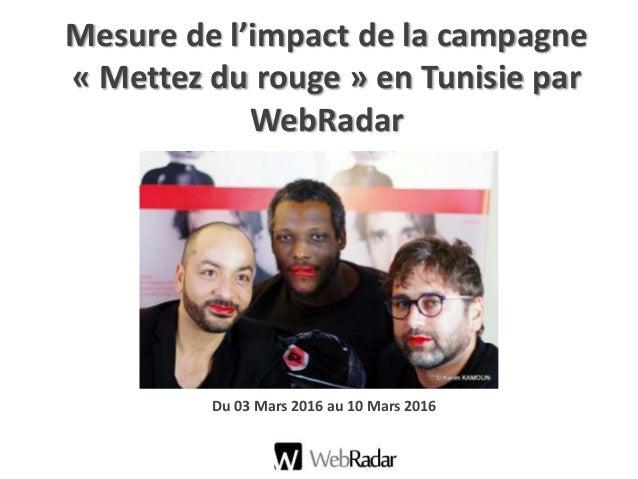 Mesure de l'impact de la campagne « Mettez du rouge » en Tunisie par WebRadar Du 03 Mars 2016 au 10 Mars 2016